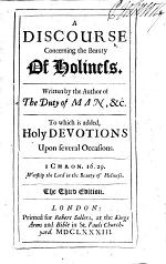 A Discourse concerning the Beauty of Holiness. Written by the author of The Duty of Man,&c. [i.e. Richard Allestree?] To which is added, Holy devotions upon several occasions ... The third edition