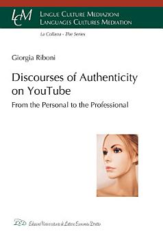 Discourses of Authenticity on YouTube  From the Personal to the Professional PDF
