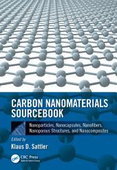 Carbon Nanomaterials Sourcebook: Nanoparticles, Nanocapsules, Nanofibers, Nanoporous Structures, and Nanocomposites, Volume 2
