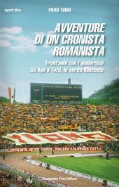 Avventure di un cronista romanista: Trent'anni con i giallorossi. Da Ago a Totti, le verità nascoste