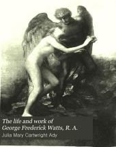 The Life and Work of George Frederick Watts, R. A.