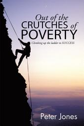 Out of the crutches of POVERTY: Climbing up the ladder to SUCCESS