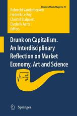 Drunk on Capitalism  An Interdisciplinary Reflection on Market Economy  Art and Science PDF