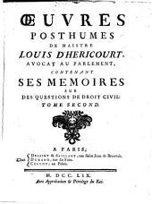 Oeuvres Posthumes: Oeuvres Posthumes De Maistre Louis D'Hericourt, Avocat Au Parlement : ... Contenant Ses Memoires Sur Des Questions De Droit Civil, Volume2