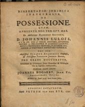Dissertatio juridica inauguralis, de possessione: quam ... ex auctoritate ... Johannis Lulofs ...