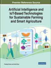 Artificial Intelligence and IoT Based Technologies for Sustainable Farming and Smart Agriculture PDF
