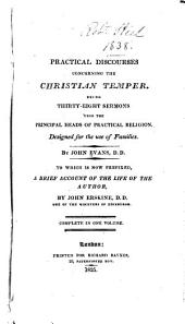 Practical Discourses Concerning the Christian Temper: Being Thirty-eight Sermons Upon the Principal Heads of Practical Religion ...