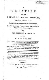 A Treatise on the Police of the Metropolis ... The fourth edition, revised and enlarged. By a Magistrate i.e. Patrick Colquhoun
