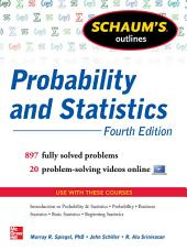 Schaum's Outline of Probability and Statistics, 4th Edition: 760 Solved Problems + 20 Videos, Edition 4