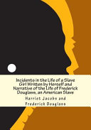 Incidents in the Life of a Slave Girl Written by Herself and Narrative of the Life of Frederick Douglass  an American Slave Book