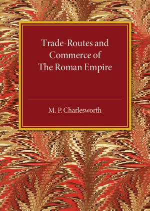 Trade-Routes and Commerce of the Roman Empire