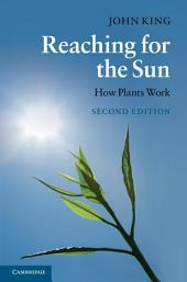 Reaching for the Sun: How Plants Work, Edition 2