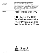 Border Security: CBP Lacks the Data Needed to Assess the FAST Program at U. S. Northern Border Ports