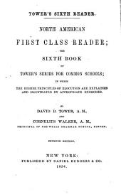 North American First Class Reader: The Sixth Book of Tower's Series for Common Schools; in which the Higher Principles of Elocution are Explained and Illustrated by Appropriate Exercises