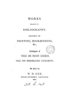 Works relating to bibliography  history of printing  bookbinding  c   catalogues of public and private libraries  sale and booksellers  catalogues on sale by W H  Gee PDF