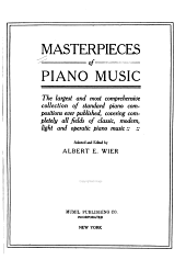 Masterpieces of piano music: the largest and most comprehensive collection of standard piano compositions ever published, covering completely all fields of classic, modern, light and operatic piano music