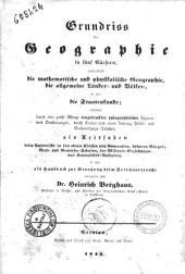 Grundriss der Geographie in fünf Büchern, enthaltend die mathematische und physikalische Geographie, die allgemeine Länder- und Völker-, so wie die Staatenkunde ... entworfen von Heinrich Berghaus