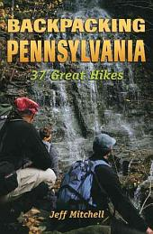 Backpacking Pennsylvania: 37 Great Trails