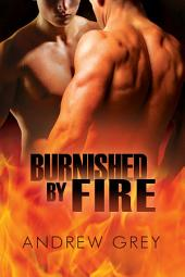 Burnished by Fire