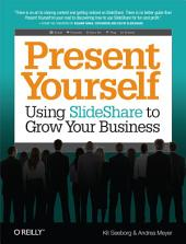 Present Yourself: Using SlideShare to Grow Your Business