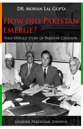 How Did Pakistan Emerge?: Told Untold Story of Pakistan's Creation