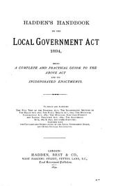Hadden's Handbook on the Local Government Act, 1894: Being a Complete and Practical Guide to the Above Act and Its Incorporated Enactments ...