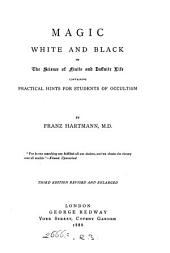 Magic, White and Black, Or, The Science of Finite and Infinite Life: Containing Practical Hints for Students of Occultism