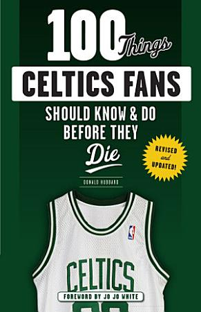 100 Things Celtics Fans Should Know   Do Before They Die PDF