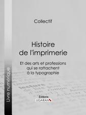 Histoire de l'imprimerie et des arts et professions qui se rattachent à la typographie...