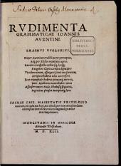 Rudimenta Grammaticae Ioannis Aventini ...