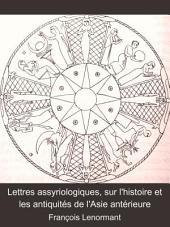 Lettres assyriologiques sur l'histoire et les antiquités de l'Asie antérieure