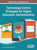 Handbook of Research on Technology Centric Strategies for Higher Education Administration PDF