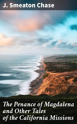 The Penance of Magdalena and Other Tales of the California Missions PDF