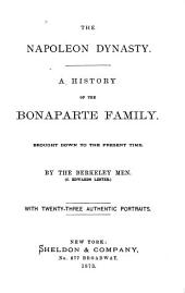 The Napoleon Dynasty: A History of the Bonaparte Family. Brought Down to the Present Time