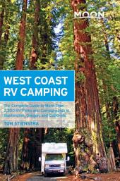 Moon West Coast RV Camping: The Complete Guide to More Than 2,300 RV Parks and Campgrounds in Washington, Oregon, and California
