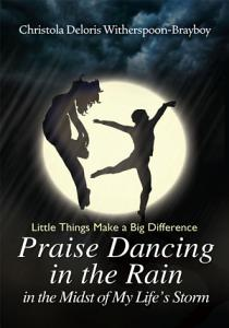 Praise Dancing in the Rain in the Midst of My Life s Storm PDF