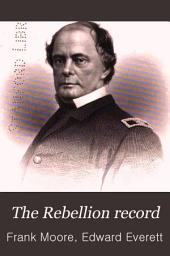 The Rebellion Record: A Diary of American Events, with Documents, Narratives, Illustrative Incidents, Poetry, Etc, Volume 7