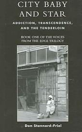 City Baby and Star: Addiction, Transcendence, and the Tenderloin : Book One of the Voices from the Edge Trilogy