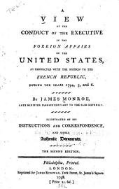 A View of the Conduct of the Executive in the Foreign Affairs of the United States: As Connected with the Mission to the French Republic, During the Years 1794, 5, and 6