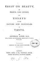 Essay on beauty  by Francis  lord Jeffrey  and Essays on the nature and principles of taste  by A  Alison  Repr  of the 5th ed PDF