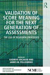 Validation Of Score Meaning For The Next Generation Of Assessments Book PDF