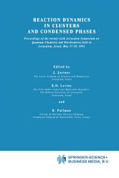 Reaction Dynamics in Clusters and Condensed Phases: Proceedings of the Twenty-Sixth Jerusalem Symposium on Quantum Chemistry and Biochemistry held in Jerusalem, Israel, May 17–20, 1993