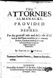 The Attornies Almanacke: Provided & Desired for the Generall Ease and Daily Vse of All Such as Shall Haue Occasion to Remoue Any Person, Cause Or Record, from an Inferiour Court to Any the Higher Courts at Westminster