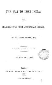 The way to lose India, with illustrations from Leadenhall street: Volume 18