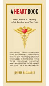 A Heart Book: Direct Answers to Commonly Asked Questions about Your Heart
