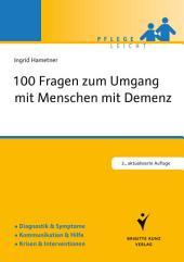100 Fragen zum Umgang mit Menschen mit Demenz: Diagnostik & Symptome. Kommunikation & Hilfe. Krisen & Interventionen.