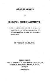 Observations on Mental Derangement: Being an Application of the Principles of Phrenology to the Elucidation of the Causes, Symptoms, Nature, and Treatment of Insanity