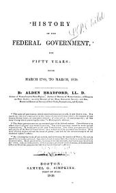 History of the Federal Government, for Fifty Years: From March, 1789 to March, 1839