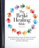 The Reiki Healing Bible