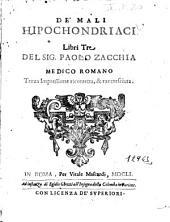 De' mali hipochondriaci libri tre del sig. Paolo Zacchia medico romano